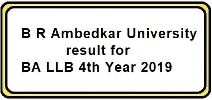 B R Ambedkar University result for BA LLB 4th Year 2019